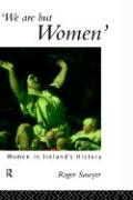 We Are But Women: Women in Ireland's History