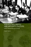 ASEAN's Diplomatic and Security Culture: Origins, Development and Prospects