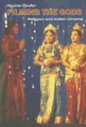 Filming the Gods: Religon and Indian Cinema