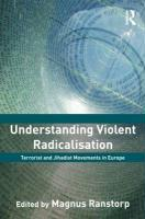 Understanding Violent Radicalisation: Terrorist and Jihadist Movements in Europe