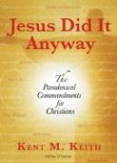 Jesus Did It Anyway: The Paradoxical Commandments for Christians