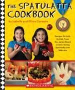 The Spatulatta Cookbook: Recipes for Kids, by Kids, from the James Beard Award-Winning Spatulatta Web Site