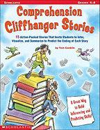 Comprehension Cliffhanger Stories: 15 Action-Packed Stories That Invite Students to Infer, Visualize, and Summarize to Predict the Ending of Each Stor