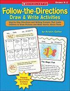 Follow-The-Directions Draw & Write Activities: Step-By-Step Directions and Writing Prompts That Guide Children to Draw Pictures and Write Stories abou