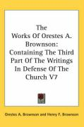 The Works of Orestes A. Brownson: Containing the Third Part of the Writings in Defense of the Church V7