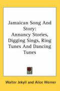 Jamaican Song and Story: Annancy Stories, Digging Sings, Ring Tunes and Dancing Tunes