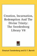 Creation, Incarnation, Redemption and the Divine Trinity: The Swedenborg Library V8