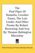 The Pied Piper of Hamelin, Cavalier Tunes, the Lost Leader and Other Poems by Robert Browning and Ivry by Thomas Babington Macaulay
