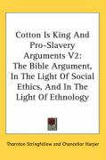 Cotton Is King and Pro-Slavery Arguments V2: The Bible Argument, in the Light of Social Ethics, and in the Light of Ethnology