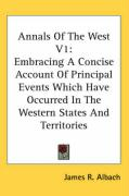 Annals of the West V1: Embracing a Concise Account of Principal Events Which Have Occurred in the Western States and Territories