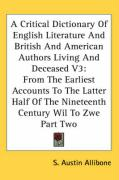 A   Critical Dictionary of English Literature and British and American Authors Living and Deceased V3: From the Earliest Accounts to the Latter Half o