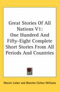 Great Stories of All Nations V1: One Hundred and Fifty-Eight Complete Short Stories from All Periods and Countries