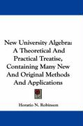 New University Algebra: A Theoretical and Practical Treatise, Containing Many New and Original Methods and Applications