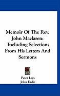 Memoir of the REV. John MacLaren: Including Selections from His Letters and Sermons
