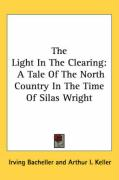 The Light in the Clearing: A Tale of the North Country in the Time of Silas Wright