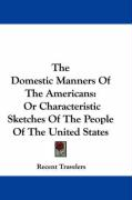 The Domestic Manners of the Americans: Or Characteristic Sketches of the People of the United States