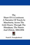 The Heart of a Continent: A Narrative of Travels in Manchuria, Across the Gobi Desert, Through the Himalayas, the Pamirs and Chitrai, 1884-1894