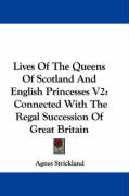 Lives of the Queens of Scotland and English Princesses V2: Connected with the Regal Succession of Great Britain