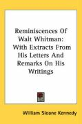 Reminiscences of Walt Whitman: With Extracts from His Letters and Remarks on His Writings