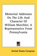 Memorial Addresses on the Life and Character of William Mutchler, a Representative from Pennsylvania