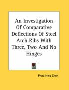 An Investigation of Comparative Deflections of Steel Arch Ribs with Three, Two and No Hinges