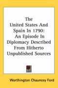 The United States and Spain in 1790: An Episode in Diplomacy Described from Hitherto Unpublished Sources