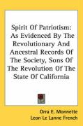 Spirit of Patriotism: As Evidenced by the Revolutionary and Ancestral Records of the Society, Sons of the Revolution of the State of Califor