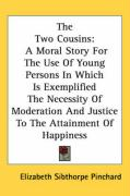 The Two Cousins: A Moral Story for the Use of Young Persons in Which Is Exemplified the Necessity of Moderation and Justice to the Atta