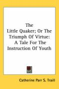 The Little Quaker; Or the Triumph of Virtue: A Tale for the Instruction of Youth