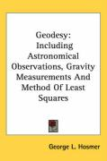 Geodesy: Including Astronomical Observations, Gravity Measurements and Method of Least Squares