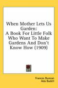 When Mother Lets Us Garden: A Book for Little Folk Who Want to Make Gardens and Don't Know How (1909)
