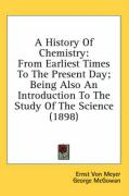 A History of Chemistry: From Earliest Times to the Present Day; Being Also an Introduction to the Study of the Science (1898)