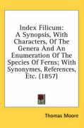 Index Filicum: A Synopsis, with Characters, of the Genera and an Enumeration of the Species of Ferns; With Synonymes, References, Etc
