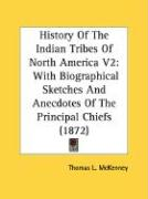 History of the Indian Tribes of North America V2: With Biographical Sketches and Anecdotes of the Principal Chiefs (1872)