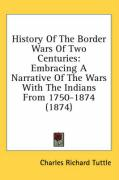 History of the Border Wars of Two Centuries: Embracing a Narrative of the Wars with the Indians from 1750-1874 (1874)