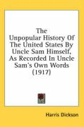 The Unpopular History of the United States by Uncle Sam Himself, as Recorded in Uncle Sam's Own Words (1917)