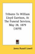 Tributes to William Lloyd Garrison, at the Funeral Services, May 28, 1879 (1879)