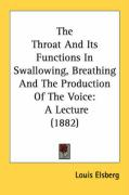 The Throat and Its Functions in Swallowing, Breathing and the Production of the Voice: A Lecture (1882)