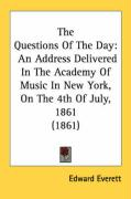 The Questions of the Day: An Address Delivered in the Academy of Music in New York, on the 4th of July, 1861 (1861)
