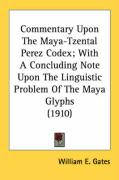 Commentary Upon the Maya-Tzental Perez Codex; With a Concluding Note Upon the Linguistic Problem of the Maya Glyphs (1910)