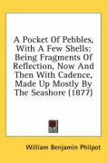 A Pocket of Pebbles, with a Few Shells: Being Fragments of Reflection, Now and Then with Cadence, Made Up Mostly by the Seashore (1877)