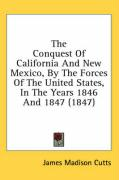 The Conquest of California and New Mexico, by the Forces of the United States, in the Years 1846 and 1847 (1847)