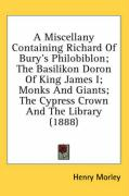 A   Miscellany Containing Richard of Bury's Philobiblon; The Basilikon Doron of King James I; Monks and Giants; The Cypress Crown and the Library (188