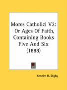 Mores Catholici V2: Or Ages of Faith, Containing Books Five and Six (1888)