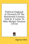 Political England: A Chronicle of the Nineteenth Century, Told in a Letter to Miss Margot Tennant (1922)