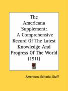 The Americana Supplement: A Comprehensive Record of the Latest Knowledge and Progress of the World (1911)
