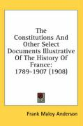 The Constitutions and Other Select Documents Illustrative of the History of France: 1789-1907 (1908)
