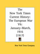 The New York Times Current History: The European War V6: January-March, 1916 (1917)