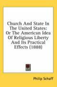 Church and State in the United States: Or the American Idea of Religious Liberty and Its Practical Effects (1888)
