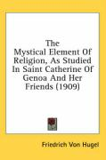 The Mystical Element of Religion, as Studied in Saint Catherine of Genoa and Her Friends (1909)